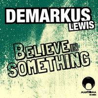 Demarkus Lewis - Believe In Something