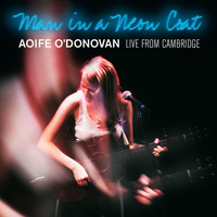 Aoife O'Donovan - Man in a Neon Coat: Live from Cambridge