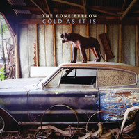The Lone Bellow - Cold as It Is