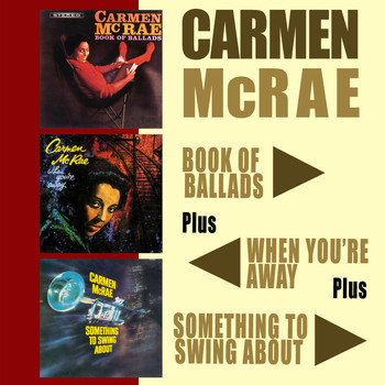 Carmen McRae - Book of Ballads + When You're Away + Something to Swing About