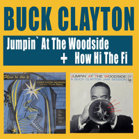 Buck Clayton - Jumpin' at the Woodside + How Hi the Fi