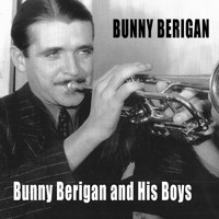 Bunny Berigan - Bunny Berigan and His Boys (Bonus Track Version)