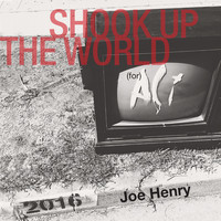 Joe Henry - Shook up the World