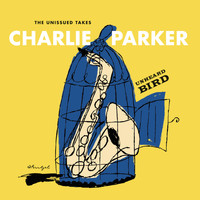 Charlie Parker - Unheard Bird: The Unissued Takes
