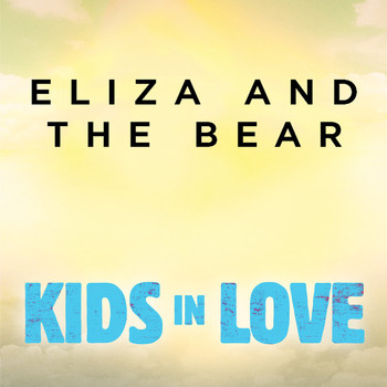 "Eliza and the Bear - Kids In Love (From ""Kids in Love"" Original Motion Picture Soundtrack)"