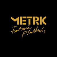 Metric - Fantasies Flashbacks