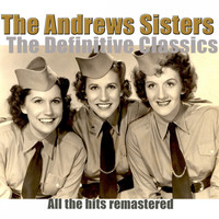 The Andrews Sisters - The Definitive Classics (Remastered)