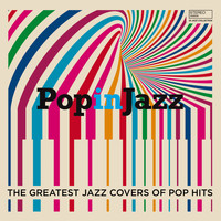 Various Artists - Pop In Jazz (The Greatest Jazz Covers of Pop Hits)