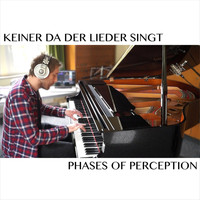 Phases of Perception - Keiner da der Lieder singt