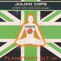 Julian Cope - Planetary Sit-In (Every Girl Has Your Name)