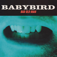 Babybird - Bad Old Man