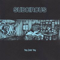 Subcircus - You Love You