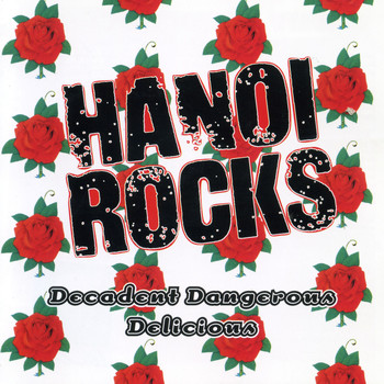 Hanoi Rocks - Decadent, Dangerous, Delicious