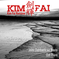 John Dahlbäck - Out There (feat. Basto!) (Kim Fai Remixes)