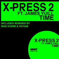 X-Press 2 - Time (feat. James Yuill)