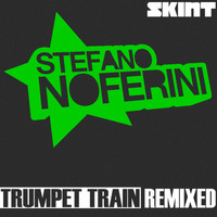 Stefano Noferini - Trumpet Train (Remixed)