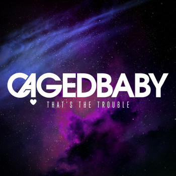 Cagedbaby - That's The Trouble