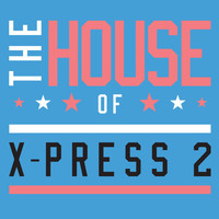 X-Press 2 - The House of X-Press 2 (Club Edition)