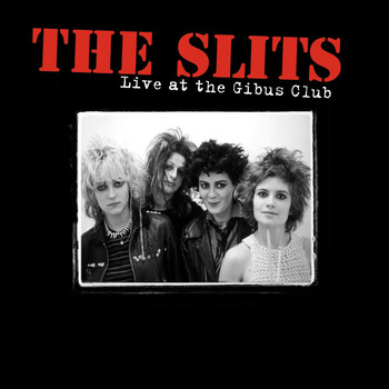 The Slits - Live at the Gibus Club (Explicit)