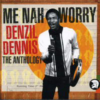 Denzil Dennis - Me Nah Worry - The Anthology