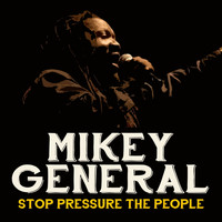 Mikey General - Stop Pressure the People