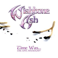 Wishbone Ash - Time Was (The Live Anthology)