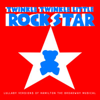 Twinkle Twinkle Little Rock Star - Lullaby Versions of Hamilton the Broadway Musical