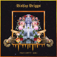 Bishop Briggs - Pray (Empty Gun)