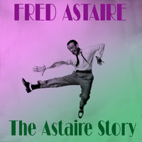 Fred Astaire - Fred Astaire: The Astaire Story