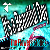 The Flowers Stones - It's a Beautiful Day (A Club Tunes)