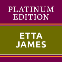 Etta James - Etta James - Platinum Edition (The Greatest Hits Ever!)