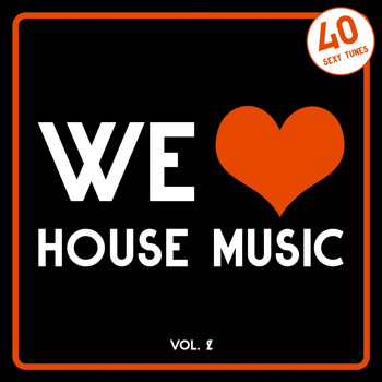 Various Artists - We Love House Music, Vol. 2 (40 Sexy Tunes)