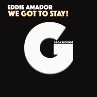 Eddie Amador - We Got to Stay!