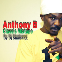Anthony B - Anthony B Classic Mixtape by DJ Shabang