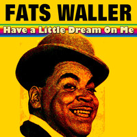 Fats Waller - Have a Little Dream On Me (17 Wonderfull Hits And Tracks)