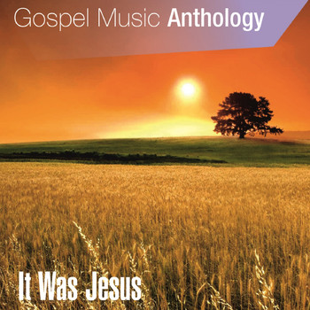 Various Artists - Gospel Music Anthology (It Was Jesus)