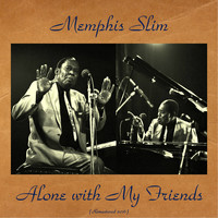 Memphis Slim - Alone with My Friends (Remastered 2016)