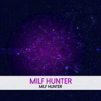 Milf Hunter - Milf Hunter (Explicit)