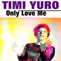 Timi Yuro - Only Love Me