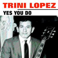 Trini Lopez - Yes You Do