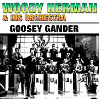 Woody Herman & His Orchestra - Goosey Gander