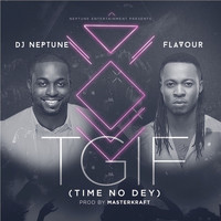 DJ Neptune - TGIF (Time no dey)