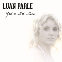 Luan Parle - You're Not Here