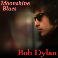 Bob Dylan - Moonshine Blues