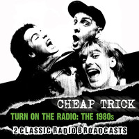 Cheap Trick - Turn on the Radio: The 1980s