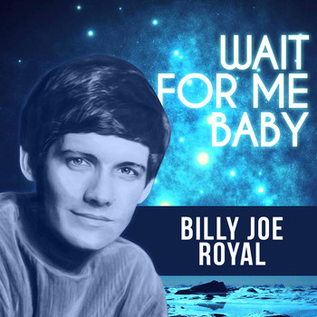 Billy Joe Royal - Wait For Me Baby