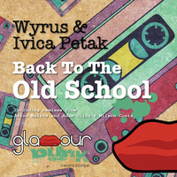 Wyrus, Ivica Petak - Back to the Old School