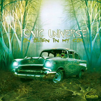 Toxic Universe - Alien In My Car