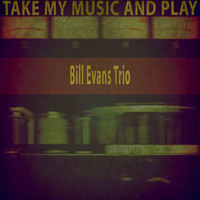Bill Evans Trio - Take My Music and Play