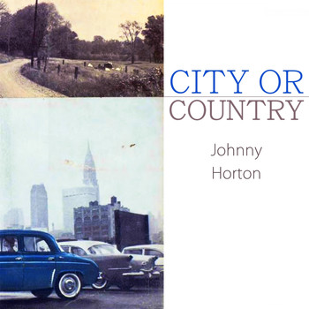 Johnny Horton - City Or Country
